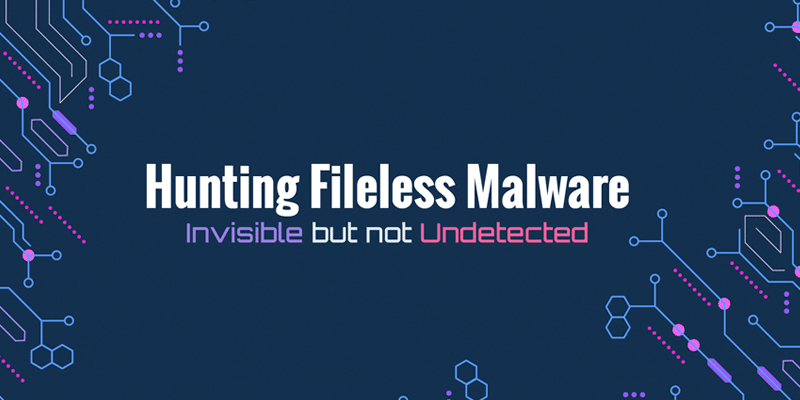 A la caza de Malware Fileless: Invisible pero no Indetectable